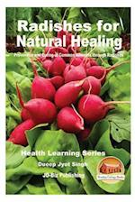 Radishes for Natural Healing - Prevention and Curing of Common Ailments Through Radishes
