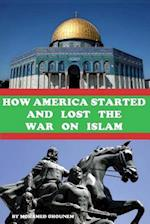 How America Started and Lost the War on Islam