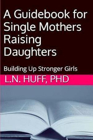 Bog, paperback A Guidebook for Single Mothers Raising Daughters af Lauren Huff Phd