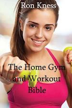 The Home Gym and Workout Bible