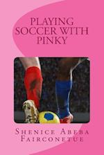 Playing Soccer with Pinky