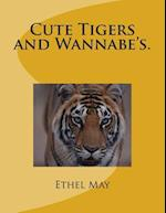 Cute Tigers and Wannabe's.