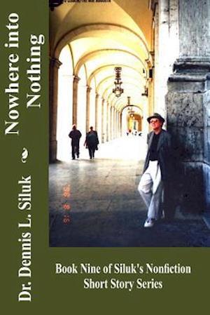 Bog, paperback Nowhere Into Nothing af Dennis L. Siluk Dr H. C.