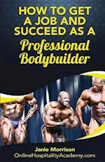 How to Get a Job and Succeed as a Professional Bodybuilder