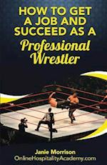 How to Get a Job and Succeed as a Professional Wrestler