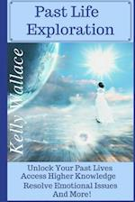 Past Life Exploration - Unlock Your Past Lives, Access Higher Knowledge, Release Emotional Issues, and More!