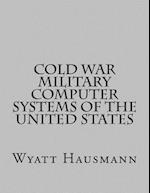 Cold War Military Computer Systems of the United States