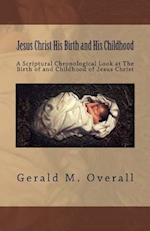 Jesus Christ His Birth and His Childhood