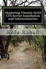 Mastering Ubuntu 16.04 Lts Server Installation and Administration