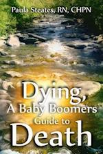 Dying, the Baby Boomers Guide to Death