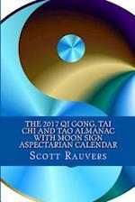 The 2017 Qi Gong, Tai Chi and Tao Almanac with Moon Sign Aspectarian Calendar