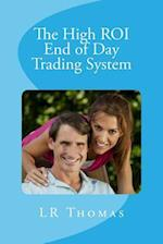 The High Roi End of Day Trading System