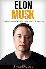 Elon Musk - The Mind Behind Paypal, Tesla, Spacex & Solarcity af Smart Reads