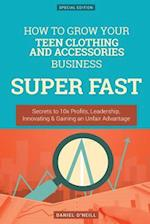 How to Grow Your Teen Clothing and Accessories Business Super Fast