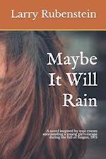 Maybe It Will Rain