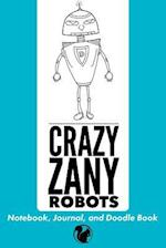 Crazy Zany Robots Notebook, Journal, and Doodle Book