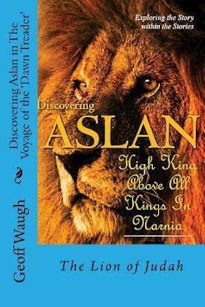 Bog, paperback Discovering Aslan in the Voyage of the 'Dawn Treader' by C. S. Lewis af Dr Geoff Waugh
