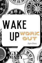 Wake Up Work Out Gym Diary