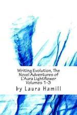 Writing Evolution, the Novel Adventures of L'Aura Lightflower Volumes 1-3
