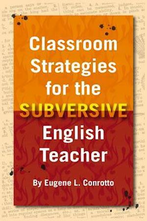 Bog, paperback Classroom Strategies for the Subversive English Teacher af Eugene L. Conrotto