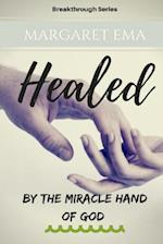 Healed - By the Miracle Hand of God
