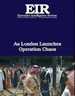 As London Launches Operation Chaos