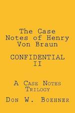 The Case Notes of Henry Von Braun - Confidential II