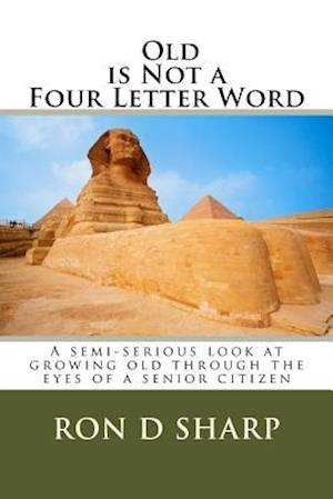 Bog, paperback Old Is Not a Four Letter Word af Ron D. Sharp