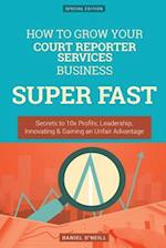 How to Grow Your Court Reporter Services Business Super Fast