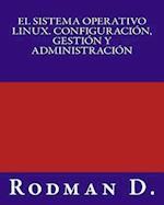 El Sistema Operativo Linux. Configuracion, Gestion y Administracion