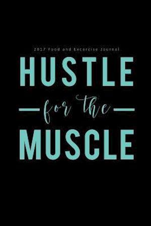 Bog, paperback 2017 Food and Exercise Journal Hustle for the Muscle af Food Health Journal