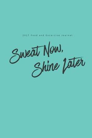 Bog, paperback 2017 Food and Exercise Journal Sweat Now, Shine Later af Food Health Journal