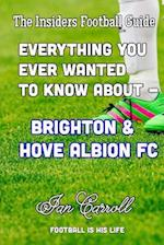 Everything You Ever Wanted to Know about - Brighton & Hove Albion FC