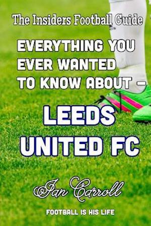 Bog, paperback Everything You Ever Wanted to Know about - Leeds United FC af MR Ian Carroll