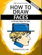 How to Draw Faces - In Simple Steps for Kids - Workbook