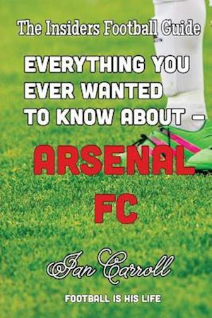 Bog, paperback Everything You Ever Wanted to Know about - Arsenal FC af MR Ian Carroll