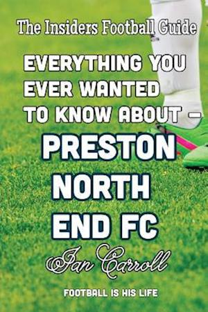 Bog, paperback Everything You Ever Wanted to Know about - Preston North End FC af MR Ian Carroll