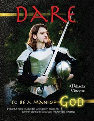 Bog, paperback Dare to Be a Man of God (Bible Study Guide/Devotion Workbook Manual to Manhood on Armor of God, Spiritual Warfare, Experiencing God's Power, Freedom f af Mikaela Vincent