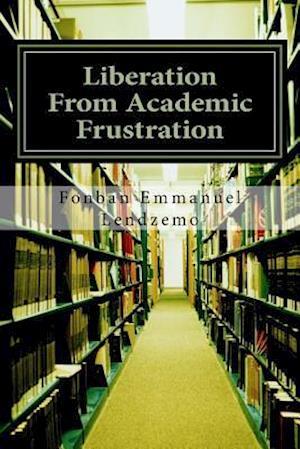 Bog, paperback Liberation from Academic Frustration af MR Fonban Emmanuel Lendzemo
