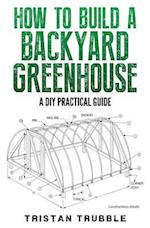 How to Build a Backyard Greenhouse af Tristan Trubble