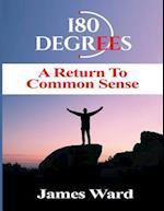 180 Degrees a Return to Common Sense
