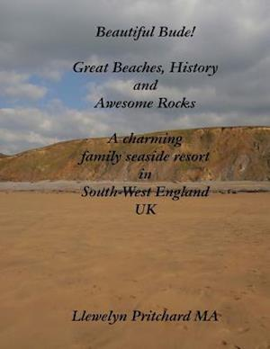 Bog, paperback Beautiful Bude! Great Beaches, History and Awesome Rocks af Llewelyn Pritchard Ma