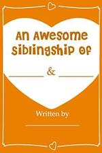 An Awesome Siblingship - Fill in Journal Book Gift for Your Brother/Sister