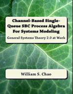 Channel-Based Single-Queue SBC Process Algebra for Systems Modeling
