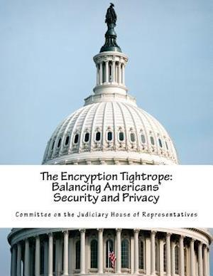 Bog, paperback The Encryption Tightrope af Committee on the Judiciary House of Repr