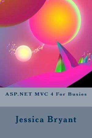 Bog, paperback ASP.Net MVC 4 for Busies af Jessica Bryant