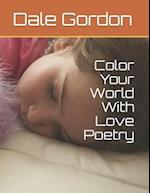 Color Your World with Love Poetry af Dale Lee Gordon
