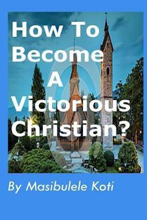 Bog, paperback How to Become a Victorious Christian? af Rev M. Koti M.