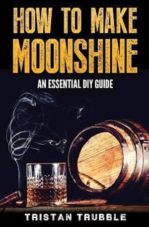 Bog, paperback How to Make Moonshine af Tristan Trubble
