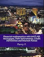 Financial Mathematics with MATLAB. Mortgages, Debt Instruments, Credit Derivatives and Interest Rates